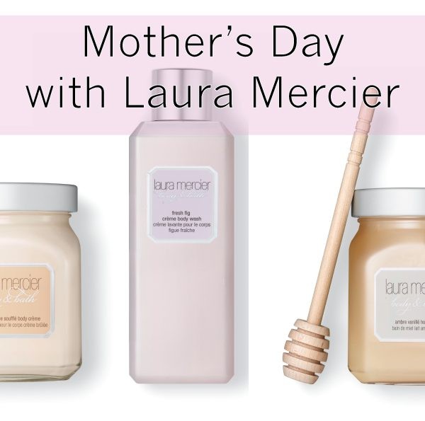 PERSONALISE YOUR GIFTS THIS MOTHER'S DAY WITH LAURA MERCIER
